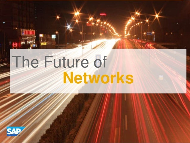 The Future The Future of of Networks Business Networks What is the future of Business Networks?  ©©2013 SAP AG oror an SAP...