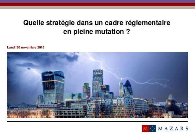 Quelle stratégie dans un cadre réglementaire en pleine mutation ? Lundi 30 novembre 2015 Titre de la présentation1