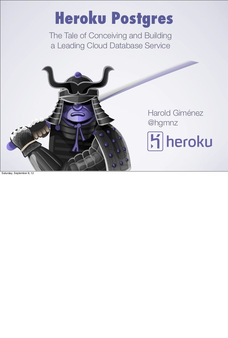 Heroku Postgres                            The Tale of Conceiving and Building                            a Leading Cloud ...
