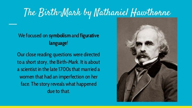 the birthmark symbolism imagery allegory The mastery of symbolism in the works of nathaniel hawthorne  hawthorne explores an issue of critical summation, the greatest allegory of the story,.