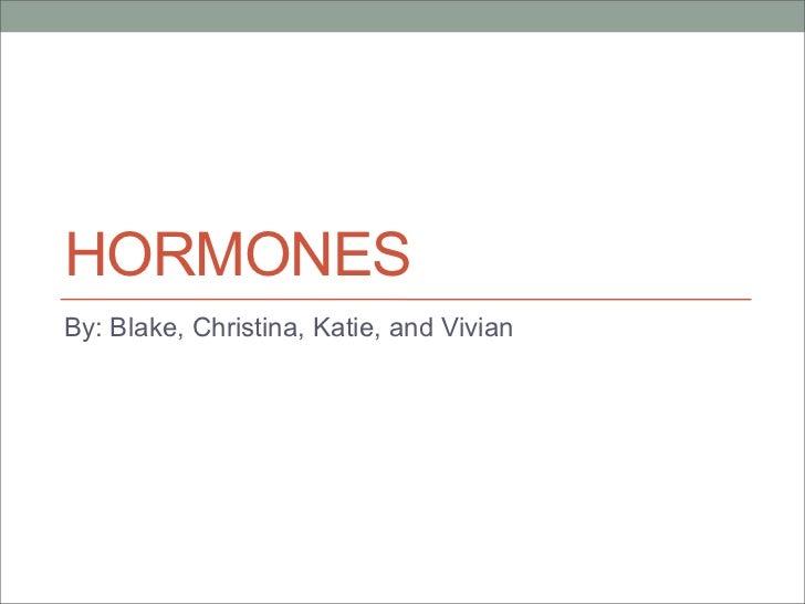 HORMONESBy: Blake, Christina, Katie, and Vivian