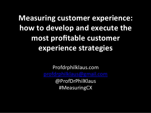 Measuring	   customer	   experience:	    how	   to	   develop	   and	   execute	   the	    most	   profitable	   customer	 ...