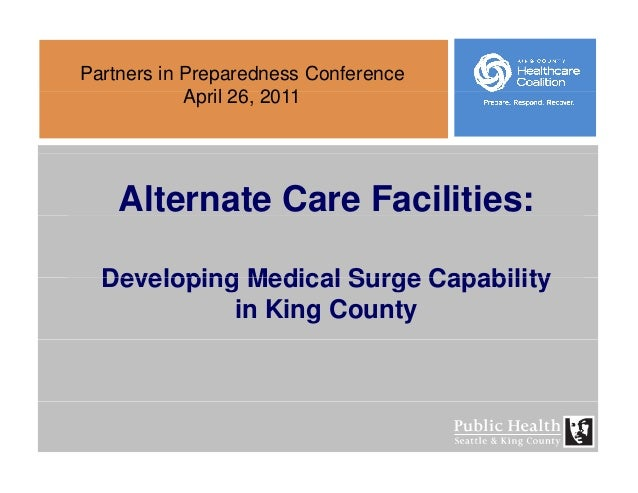 Partners in Preparedness Conference A il 26 2011April 26, 2011 Alternate Care Facilities: Developing Medical Surge Capabil...
