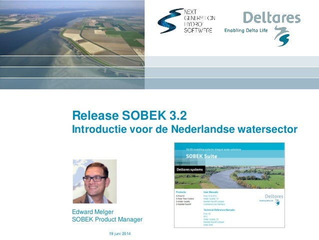 Release SOBEK 3.2 Introductie voor de Nederlandse watersector Edward Melger SOBEK Product Manager 19 juni 2014