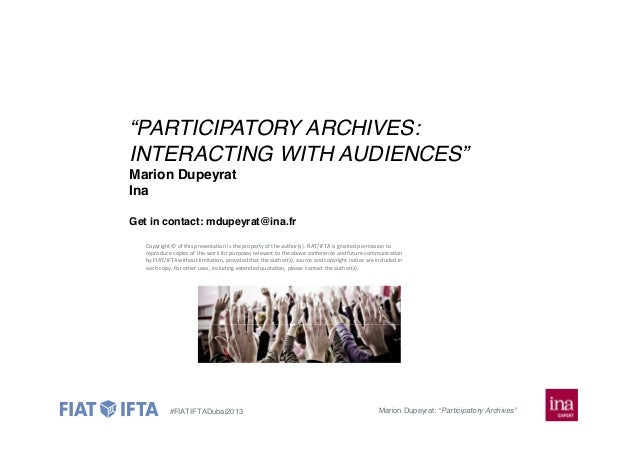 """PARTICIPATORY ARCHIVES: INTERACTING WITH AUDIENCES"" Marion Dupeyrat Ina Get in contact: mdupeyrat@ina.fr Copyright © of t..."