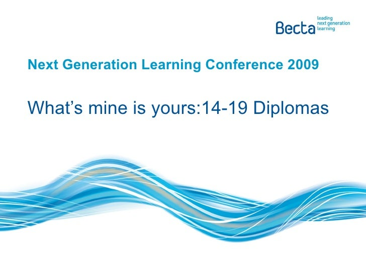 Next Generation Learning Conference 2009 What's mine is yours:14-19 Diplomas