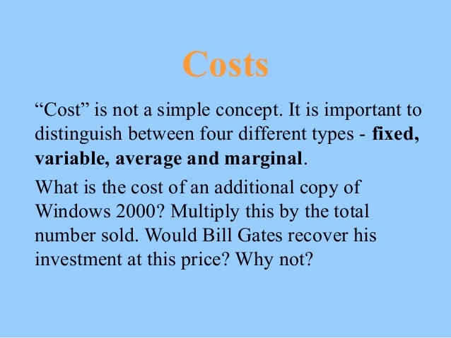 """Costs """"Cost"""" is not a simple concept. It is important to distinguish between four different types - fixed, variable, avera..."""