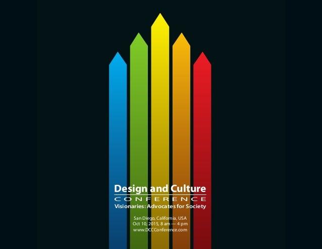 Design and Culture C O N F E R E N C E Visionaries: Advocates for Society San Diego, California, USA Oct 10, 2015, 8 am — ...