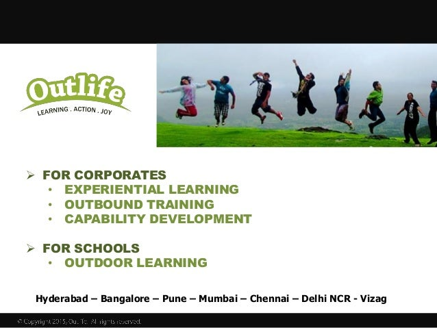 Hyderabad – Bangalore – Pune – Mumbai – Chennai – Delhi NCR - Vizag  FOR CORPORATES • EXPERIENTIAL LEARNING • OUTBOUND TR...
