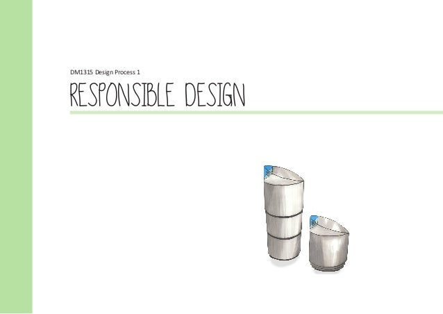 DM1315 Design Process 1 RESPONSIBLE DESIGN
