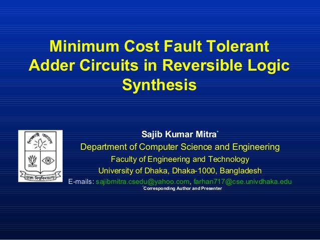Minimum Cost Fault TolerantAdder Circuits in Reversible Logic           Synthesis                      Sajib Kumar Mitra* ...