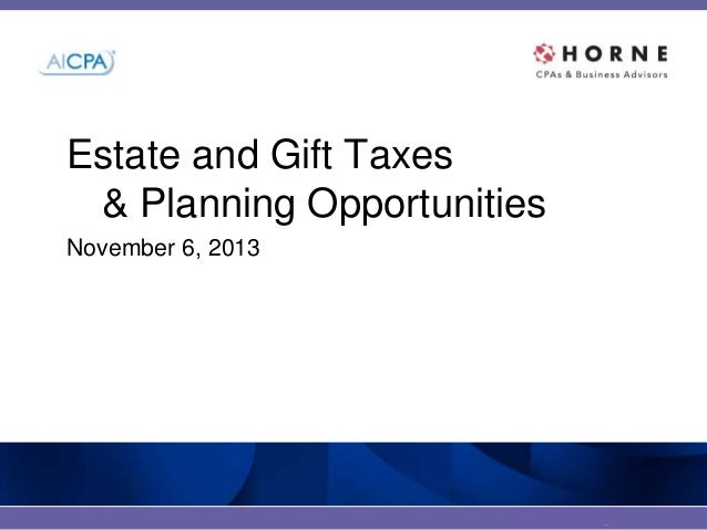 #twitter-hashtag Estate and Gift Taxes & Planning Opportunities November 6, 2013