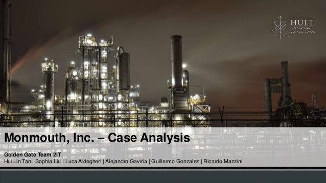 Monmouth, Inc. – Case Analysis Golden Gate Team 2iT Hui Lin Tan | Sophia Liu | Luca Aldegheri | Alejandro Gaviria | Guille...