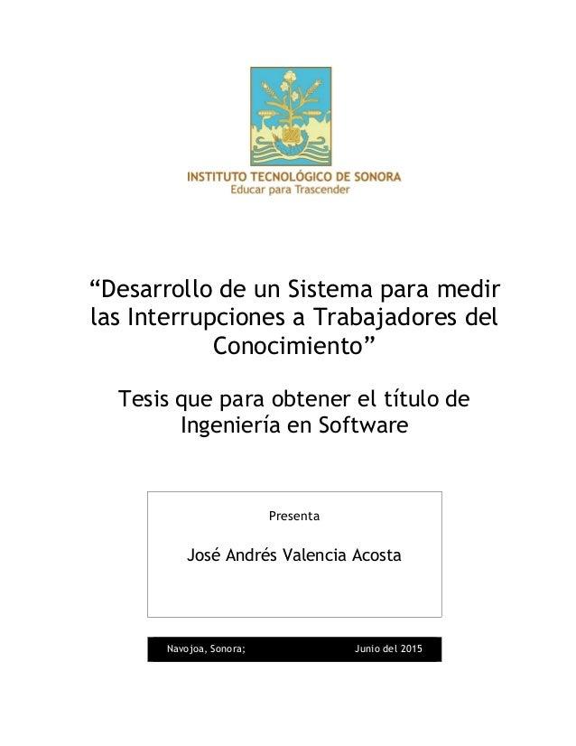 """""""Desarrollo de un Sistema para medir las Interrupciones a Trabajadores del Conocimiento"""" Tesis que para obtener el título ..."""