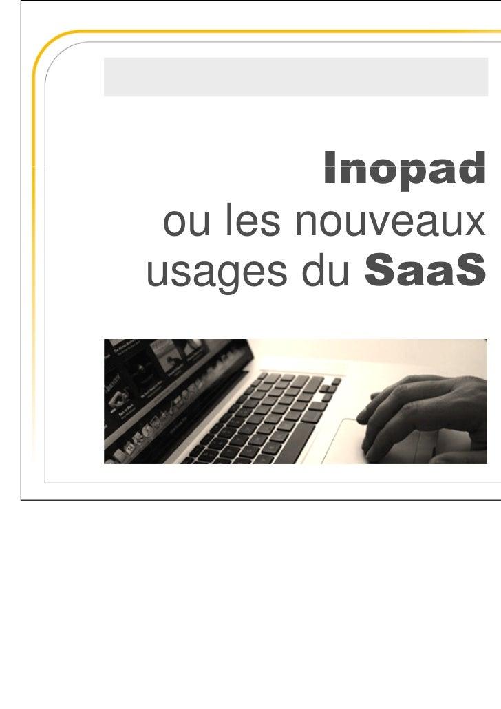Inopad ou les nouveauxusages du SaaS                   Jean-Pierre RENIER                   jprenier@inopad.com           ...