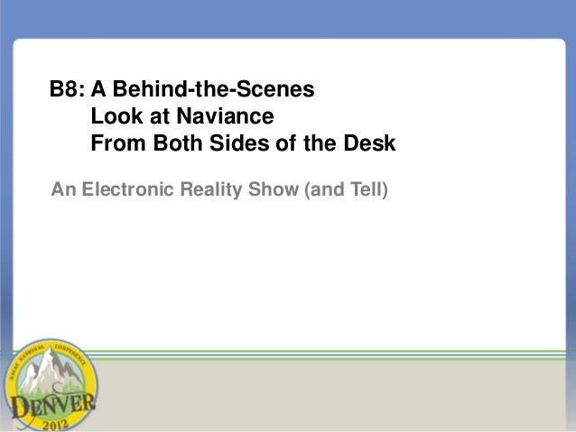 B8: A Behind-the-Scenes    Look at Naviance    From Both Sides of the DeskAn Electronic Reality Show (and Tell)