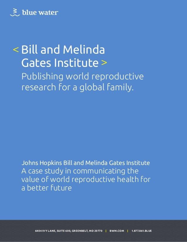 6404 IVY LANE, SUITE 600, GREENBELT, MD 20770 | BWM.COM | 1.877.861.BLUE Bill and Melinda Gates Institute Publishing world...