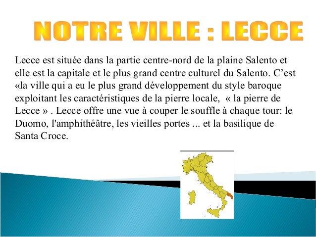Lecce est située dans la partie centre-nord de la plaine Salento et elle est la capitale et le plus grand centre culturel ...