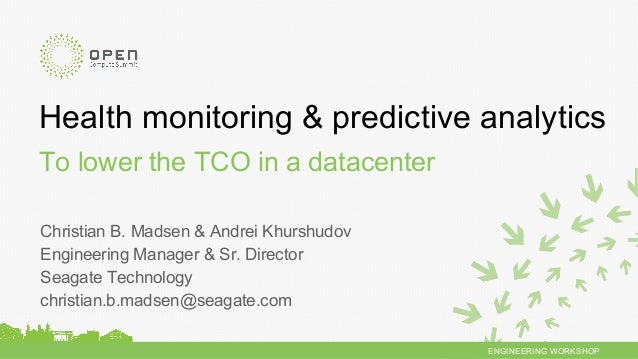ENGINEERING WORKSHOP Health monitoring & predictive analytics To lower the TCO in a datacenter Christian B. Madsen & Andre...
