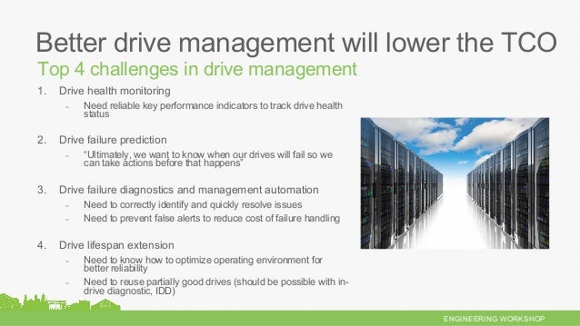 ENGINEERING WORKSHOP Top 4 challenges in drive management Better drive management will lower the TCO 1. Drive health moni...