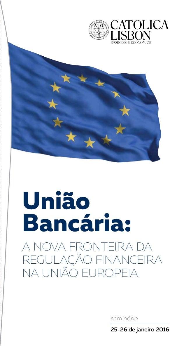 União Bancária: A NOVA FRONTEIRA DA REGULAÇÃO FINANCEIRA NA UNIÃO EUROPEIA seminário 25-26 de janeiro 2016