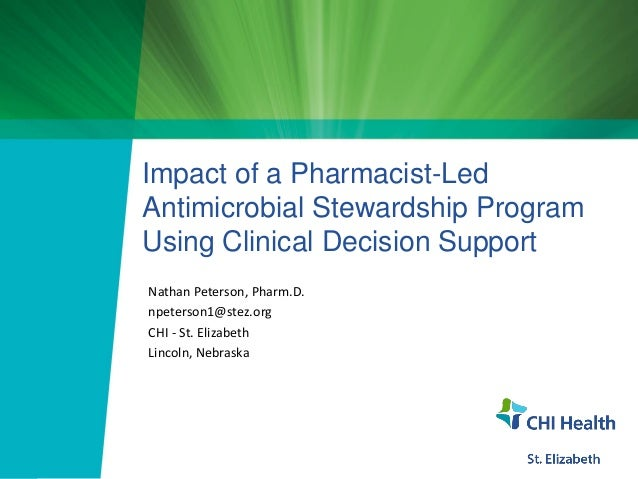 Impact of a Pharmacist-Led Antimicrobial Stewardship Program Using Clinical Decision Support Nathan Peterson, Pharm.D. npe...