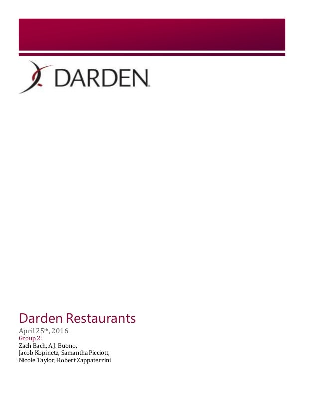Darden Restaurants April25th, 2016 Group 2: Zach Bach, A.J. Buono, Jacob Kopinetz, Samantha Picciott, Nicole Taylor, Rober...