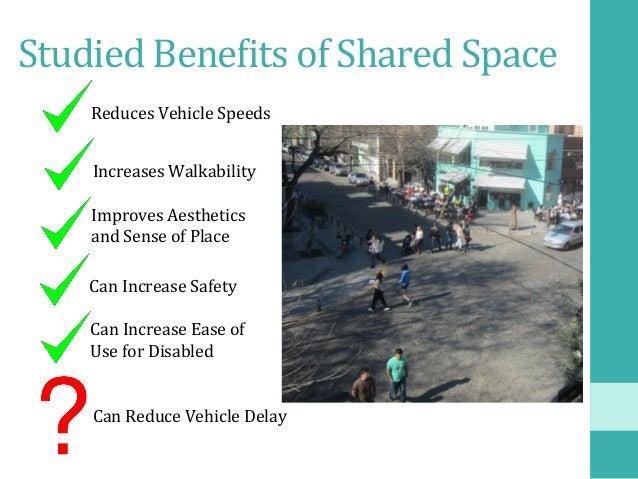 StudiedBeneDitsofSharedSpace ReducesVehicleSpeeds ImprovesAesthetics andSenseofPlace CanIncreaseSafety C...