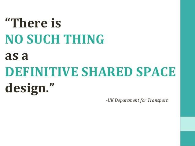 """Thereis NOSUCHTHING asa DEFINITIVESHAREDSPACE design."" -UKDepartmentforTransport"