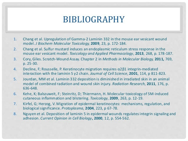 BIBLIOGRAPHY 1. Chang et al. Upregulation of Gamma-2 Laminin 332 in the mouse ear vesicant wound model. J Biochem Molecula...