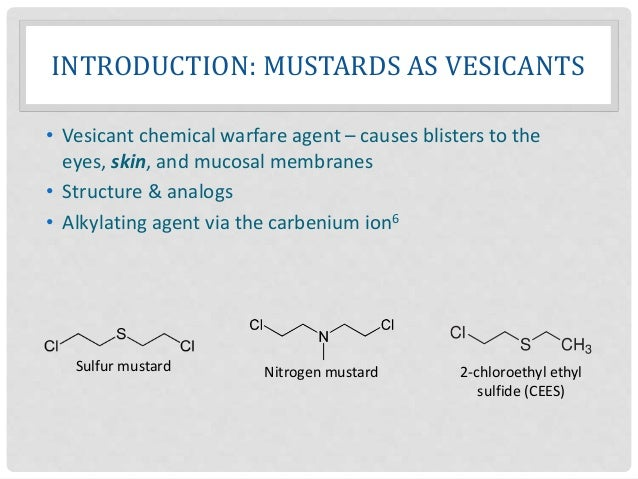 INTRODUCTION: MUSTARDS AS VESICANTS • Vesicant chemical warfare agent – causes blisters to the eyes, skin, and mucosal mem...