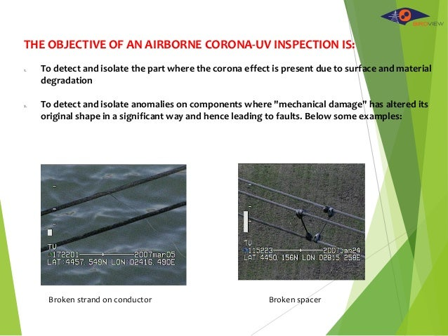 THE OBJECTIVE OF AN AIRBORNE CORONA-UV INSPECTION IS: 1. To detect and isolate the part where the corona effect is present...