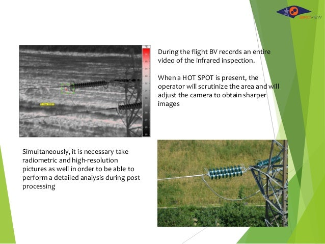 During the flight BV records an entire video of the infrared inspection. When a HOT SPOT is present, the operator will scr...