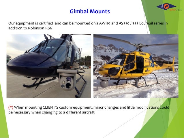 Our equipment is certified and can be mounted on a AW119 and AS350 / 355 Ecureuil series in addition to Robinson R66 (*) W...