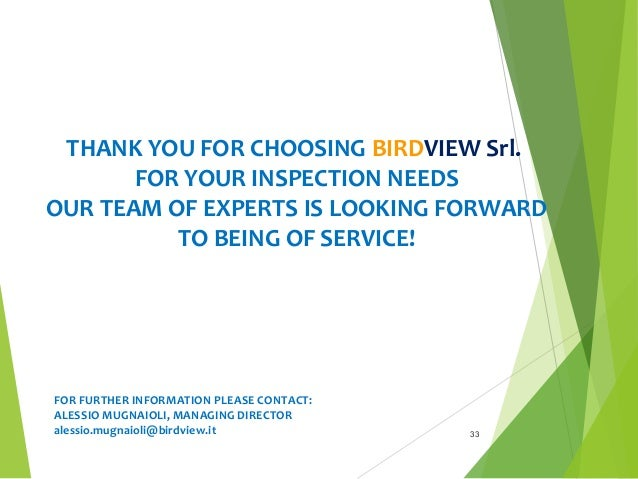 33 THANK YOU FOR CHOOSING BIRDVIEW Srl. FOR YOUR INSPECTION NEEDS OUR TEAM OF EXPERTS IS LOOKING FORWARD TO BEING OF SERVI...
