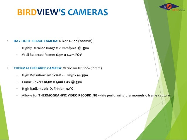 • DAY LIGHT FRAME CAMERA: Nikon D800 (200mm) – Highly Detailed Images: < 1mm/pixel @ 35m – Well Balanced Frame: 6,3m x 4,2...