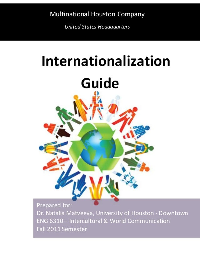 Internationalization Guide Multinational Houston Company United States Headquarters Prepared for: Dr. Natalia Matveeva, Un...