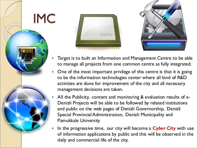 IMC  Target is to built an Information and Management Centre to be able to manage all projects from one common centre as ...