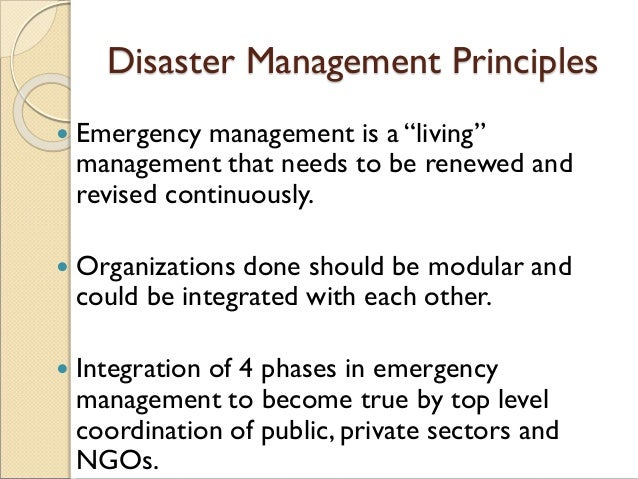 """Disaster Management Principles  Emergency management is a """"living"""" management that needs to be renewed and revised contin..."""