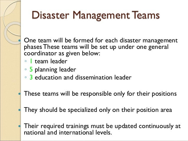 Disaster Management Teams  One team will be formed for each disaster management phasesThese teams will be set up under on...