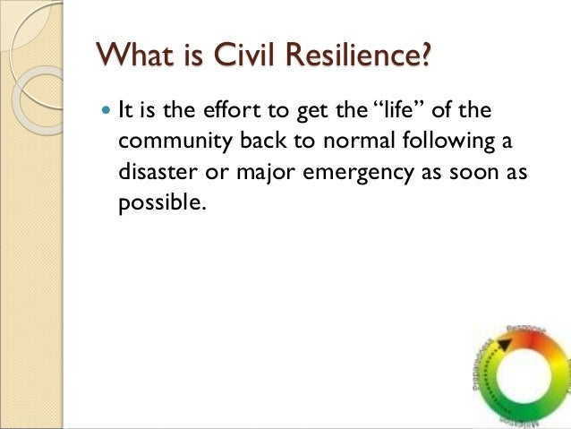 """What is Civil Resilience?  It is the effort to get the """"life"""" of the community back to normal following a disaster or maj..."""