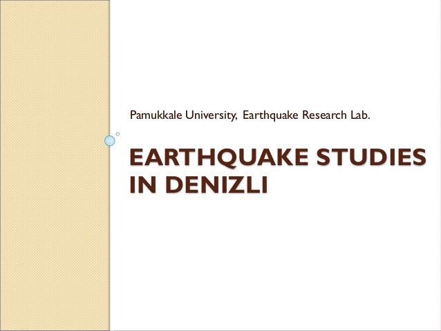 EARTHQUAKE STUDIES IN DENIZLI Pamukkale University, Earthquake Research Lab.