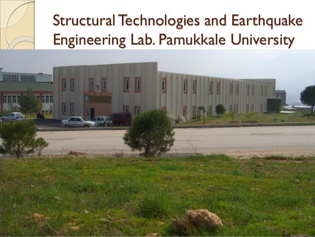Structural Technologies and Earthquake Engineering Lab. Pamukkale University