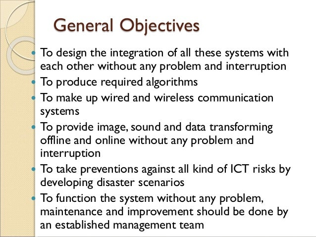 General Objectives  To design the integration of all these systems with each other without any problem and interruption ...
