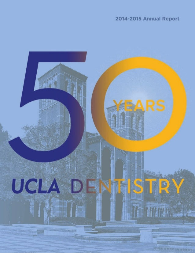 ii2014 - 2015 Annual Reporti UCLA School of Dentistry DEAN'S MESSAGE TABLE OF CONTENTS 1 3 • Class of 2015 Graduates	 • Sc...