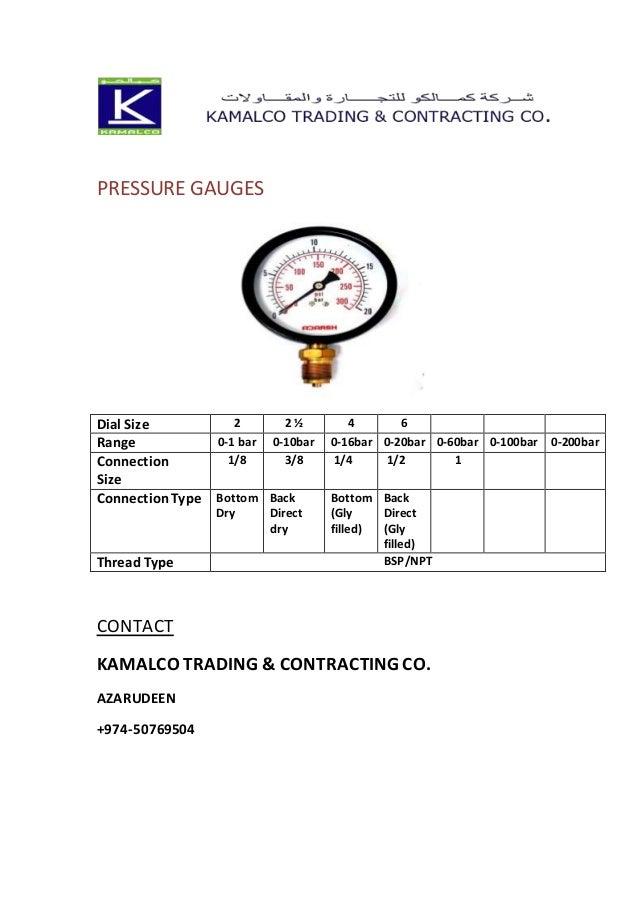 PRESSURE GAUGES Dial Size 2 2 ½ 4 6 Range 0-1 bar 0-10bar 0-16bar 0-20bar 0-60bar 0-100bar 0-200bar Connection Size 1/8 3/...