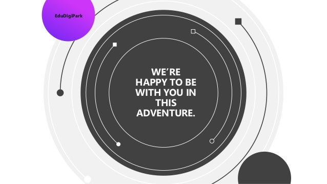 WE'RE HAPPY TO BE WITH YOU IN THIS ADVENTURE. 28.10.2017 EduDigiPark