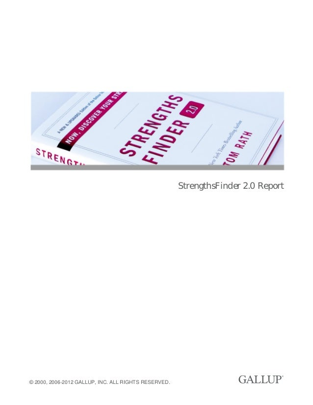 StrengthsFinder 2.0 Report © 2000, 2006-2012 GALLUP, INC. ALL RIGHTS RESERVED.