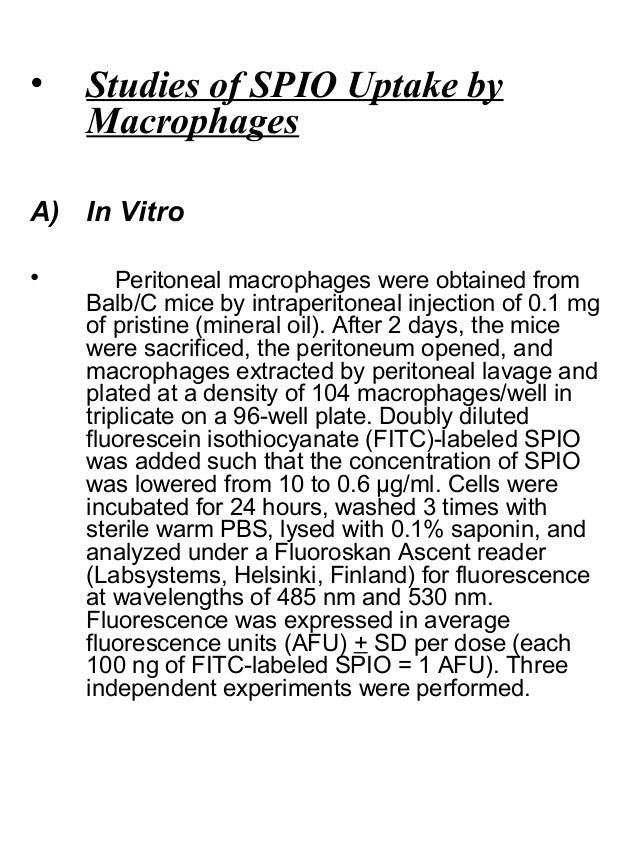 • Studies of SPIO Uptake by Macrophages A) In Vitro • Peritoneal macrophages were obtained from Balb/C mice by intraperito...