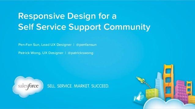 Responsive Design for a  Self Service Support Community Pen-Fan Sun, Lead UX Designer   @penfansun Patrick Wong, UX Desig...